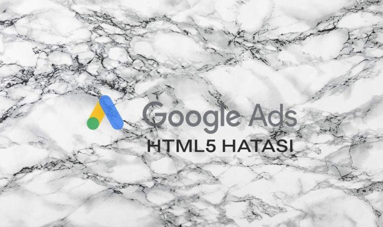 Google Ads Hesabınız HTML5 Reklamları Desteklemiyor Hatası
